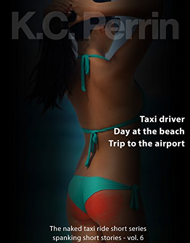 Taxi driver, Day at the beach, Trip to the airport: The naked taxi ride (spanking short stories Book 6) (English Edition)の詳細を見る
