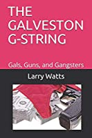 THE GALVESTON G-STRING: Gals, Guns, and Gangsters (The Tanner and Thibodaux Adventure Action Series)