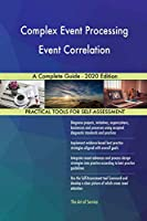 Complex Event Processing Event Correlation A Complete Guide - 2020 Edition