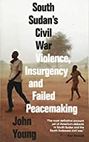 South Sudan's Civil War: Violence, Insurgency and Failed Peacemaking