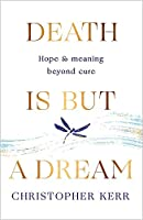 Death is But a Dream: Hope and meaning at life's end