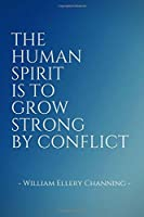 The Human Spirit is to Grow Strong by Conflict: Inspirational Unique Colorful Notebook Journal Diary (110 Pages Blank 6 x 9) (Inspirational Notebooks & Journals) [並行輸入品]