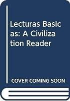 Lecturas Basicas: A Civilization Reader