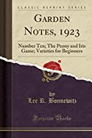 Garden Notes, 1923: Number Ten; The Peony and Iris Game; Varieties for Beginners (Classic Reprint)