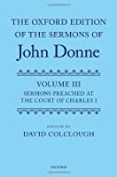The Oxford Edition of the Sermons of John Donne: Sermons Preached at the Court of Charles I