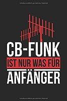 Notizbuch CB-Funk ist nur was fuer Anfaenger: Weisses Papier I 120 Seiten I Liniert I Hobbyfunker I Funkamateur I Notizheft I Skizzenbuch I Kladde I A5 I Geschenkidee