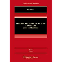 Federal Taxation of Wealth Transfers: Cases and Problems (Aspen Casebook Series) (English Edition)