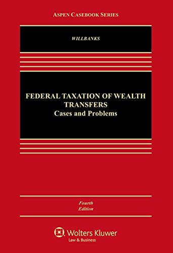 Download Federal Taxation of Wealth Transfers: Cases and Problems (Aspen Casebook) 1454870591
