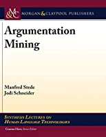 Argumentation Mining (Synthesis Lectures on Human Language Technologies)