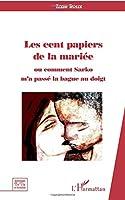 Les cent papiers de la mariée: Ou comment Sarko m'a passé la bague au doigt.