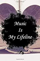 Music is my life line: Lined Notebook / Journal Gift, 100 Pages, 6x9, Soft Cover, Matte Finish Inspirational Quotes Journal, Notebook, Diary, Composition Book