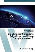 Die physiopathologische Rolle der menschlichen Transglutaminase 2