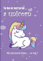 To be or not to be ... a unicorn: Notebook | 7 x 10 inches | 102 high quality pages | Paperback | Ideal personal diary | horse | children's notebook | birthday gift girl or woman | unicorn | purple background