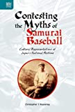 Contesting the Myths of Samurai Baseball: Cultural Representations of Japan's National Pastime