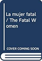 La mujer fatal/ The Fatal Women