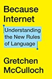 Because Internet: Understanding the New Rules of Language (English Edition)