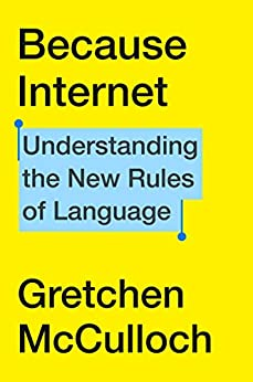 Because Internet: Understanding the New Rules of Language by [McCulloch, Gretchen]