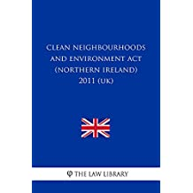 Clean Neighbourhoods and Environment Act (Northern Ireland) 2011 (UK) (English Edition)