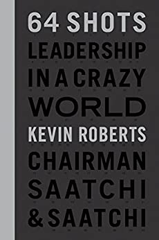 64 Shots: Leadership in a Crazy World by [Roberts, Kevin]