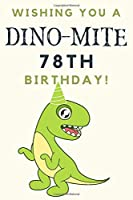 Wishing you A DINO-MITE 78th Birthday: 78th Birthday Gift / Journal / Notebook / Diary / Unique Greeting & Birthday Card Alternative