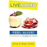 Live Naked, Feel Alive!: Your Gateway to a Simply Fresh Lifestyle