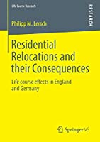 Residential Relocations and their Consequences: Life course effects in England and Germany (Life Course Research)