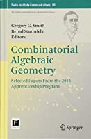 Combinatorial Algebraic Geometry: Selected Papers From the 2016 Apprenticeship Program (Fields Institute Communications)