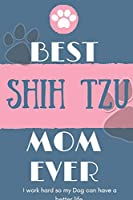 Best  Shih Tzu Mom Ever Notebook  Gift: Lined Notebook  / Journal Gift, 120 Pages, 6x9, Soft Cover, Matte Finish