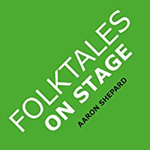 Folktales on Stage: Children's Plays for Reader's Theater (or Readers Theatre), With 16 Scripts from World Folk and Fairy Tales and Legends, Including Asian, African, and Native American