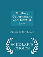Military Government and Martial Law - Scholar's Choice Edition
