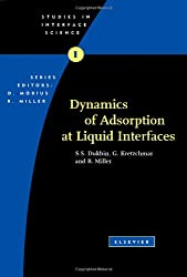 Dynamics of Adsorption at Liquid Interfaces, Volume 1: Theory, Experiment, Application (Studies in Interface Science)