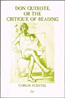 Don Quixote or the Critique of Reading (Hackett Memorial Lectures)