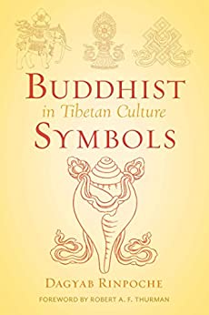 Buddhist Symbols in Tibetan Culture: An Investigation of the Nine Best-Known Groups of Symbols (Wisdom Advanced Book - Blue Series) by [Dagyab, Loden Sherap]