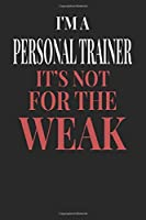 I'm A Personal Trainer It's Not For The Weak: Personal Trainer Notebook | Personal Trainer Journal | Handlettering | Logbook | 110 DOTGRID Paper Pages | 6 x 9