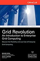 Grid Revolution: An Introduction to Enterprise Grid Computing (Osborne ORACLE Press Series)