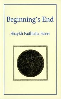 [Haeri, Shaykh Fadhlalla]のBeginning's End (English Edition)