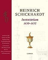 Heinrich Schickhardt - Inventarium 1630 - 1632: Inventar der Gueter und der Werke eines Architekten der Renaissance