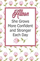 Allison She Grows More Confident and Stronger Each Day: Personalized Affirmation Journal to Build Confidence and Self-Esteem