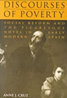 Discourses of Poverty: Social Reform and the Picaresque Novel in Early Modern Spain (University of Toronto Romance Series)