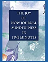 The Joy Of Now Journal Mindfulness In Five Minutes A Day: Good Days Start With Gratitude: A 52 Week Guide To Cultivate An Attitude Of Gratitude: