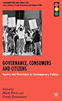 Governance, Consumers and Citizens: Agency and Resistance in Contemporary Politics (Consumption and Public Life)