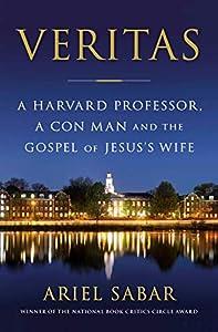 Veritas: A Harvard Professor, a Con Man and the Gospel of Jesus's Wife (English Edition)