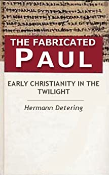 The Fabricated Paul. Early Christianity In The Twilight. by [Detering, Hermann]