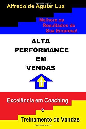 Download ALTA PERFORMANCE EM VENDAS: Excelência em Coaching e Treinamento de Vendas 8592381207