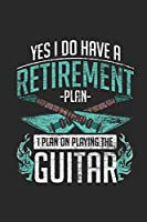 Guitar - Yes I Do Have Retirement Plan: Blank Lined Notebook / Journal (6 X 9 -120 Pages) –Gift Idea for Guitarist And Musician