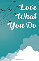 Love What You Do, Fly Liked Bird Composition Book Journal and Diary: Inspirational Quotes Journal Notebook, Dot Grid 110 Pages, 5.5x8.5""