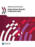Urban Green Growth in Dynamic Asia (OECD green growth studies)