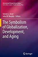 The Symbolism of Globalization, Development, and Aging (International Perspectives on Aging)