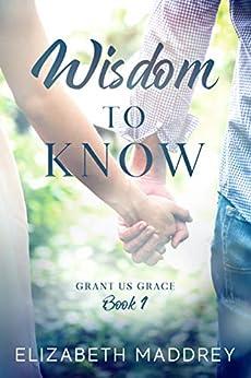 Wisdom to Know (Grant Us Grace Book 1) by [Maddrey, Elizabeth]