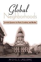 Global Neighborhoods: Jewish Quarters in Paris, London, and Berlin